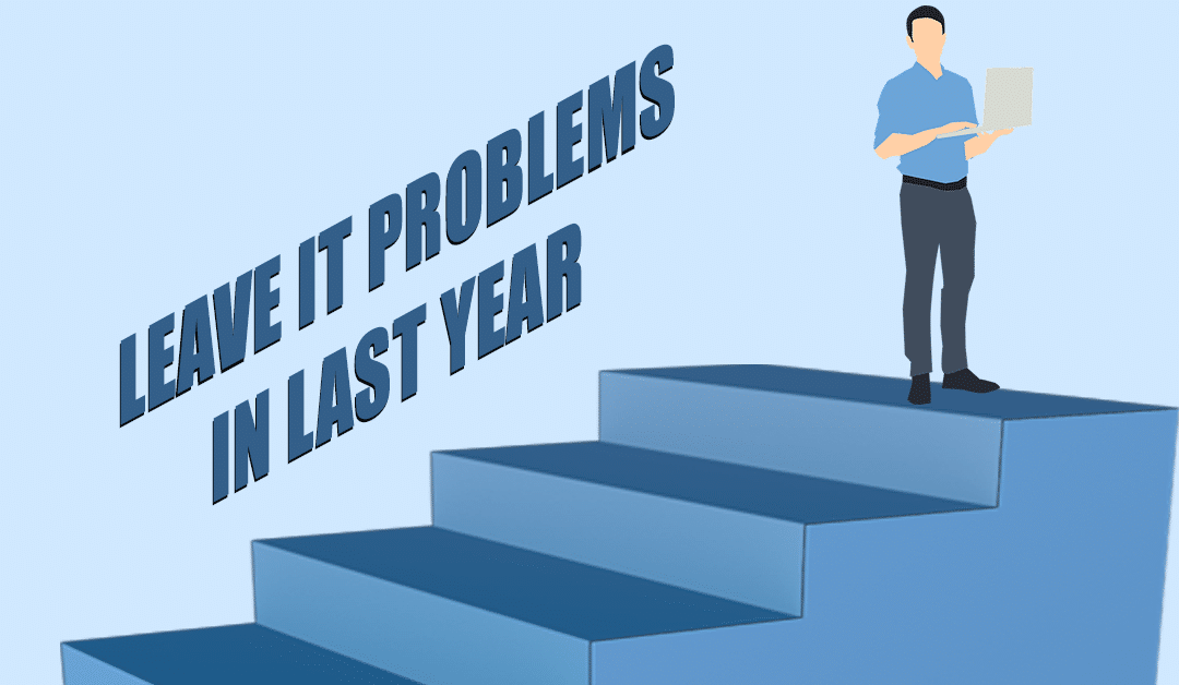 Make IT Problems Last Year's Problems
